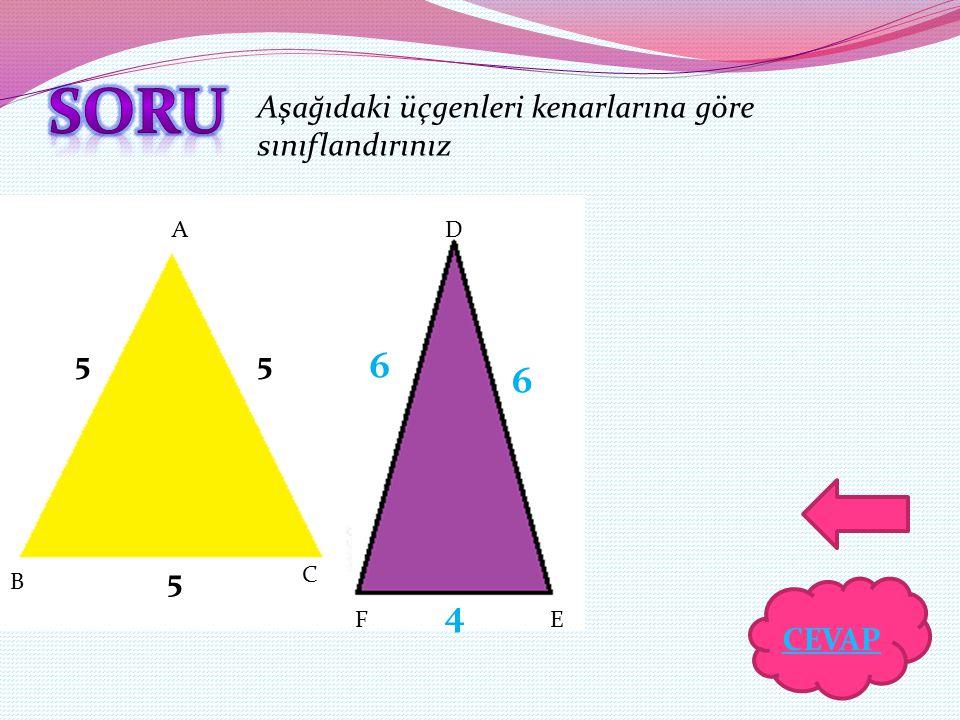 A B C 55 5 D EF 6 6 4 Aşağıdaki üçgenleri kenarlarına göre sınıflandırınız CEVAP