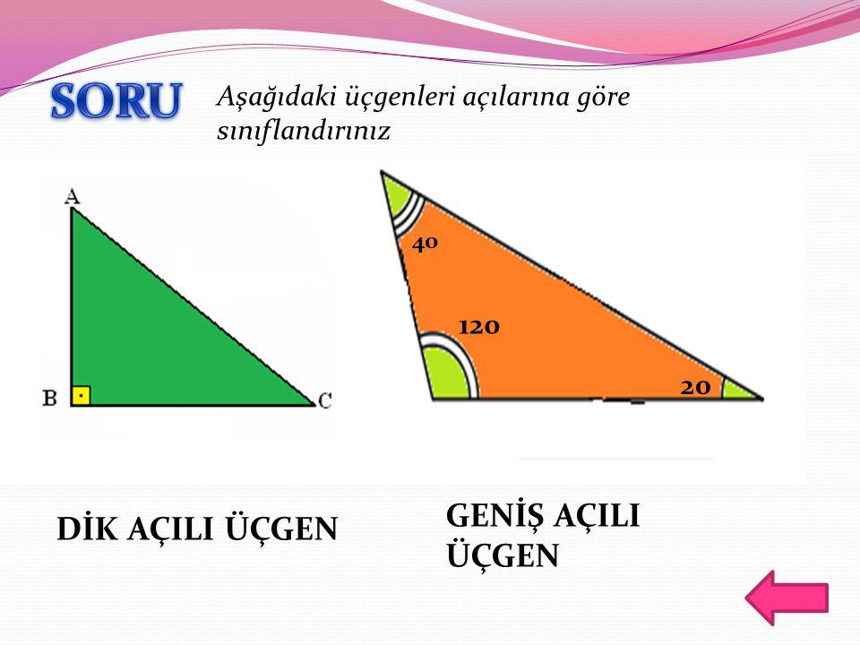 40 120 20 Aşağıdaki üçgenleri açılarına göre sınıflandırınız DİK AÇILI ÜÇGEN GENİŞ AÇILI ÜÇGEN