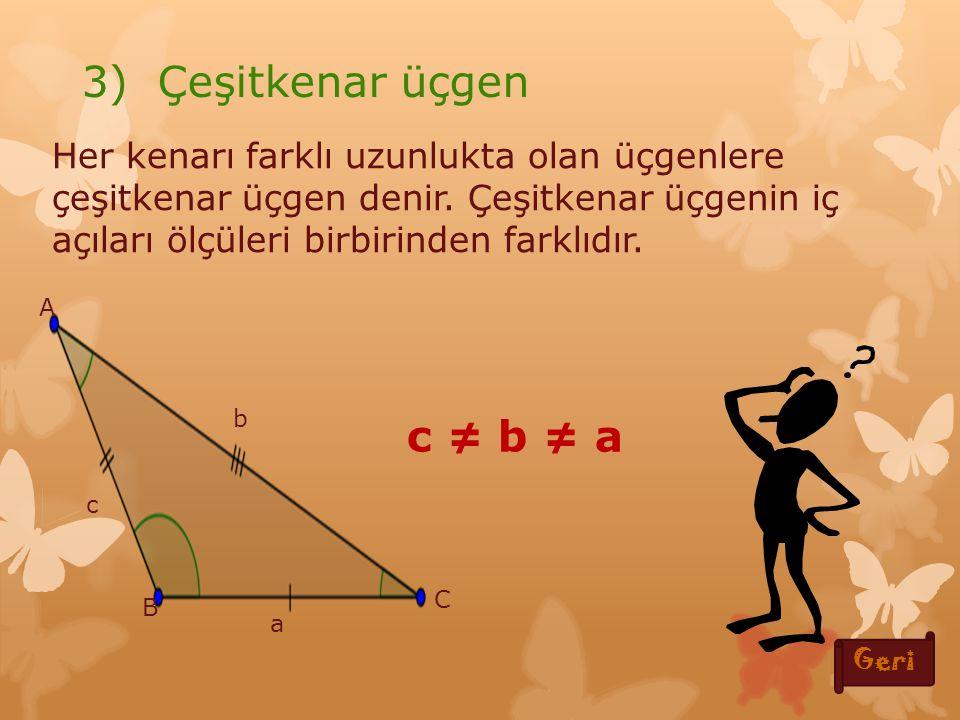 c = b ≠ a İki kenarının uzunluğu birbirine eşit olan üçgenlere ikizkenar üçgen denir.