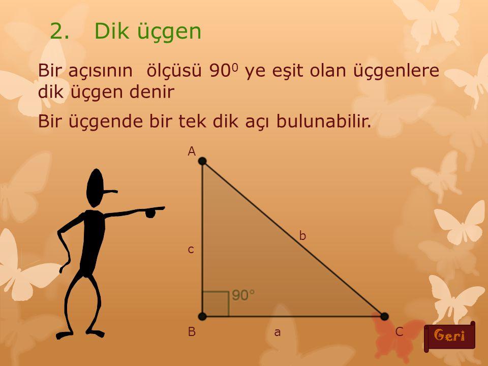 Üç açısının ölçüsü 90 0 den küçük olan üçgenlere dar açılı üçgen denir.