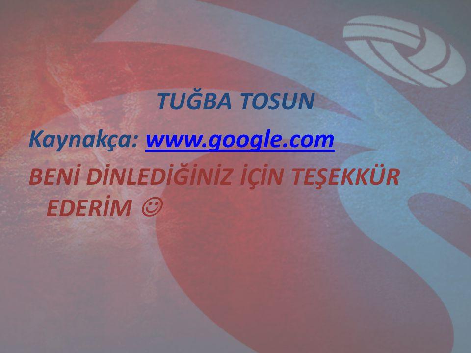 TUĞBA TOSUN Kaynakça: www.google.comwww.google.com BENİ DİNLEDİĞİNİZ İÇİN TEŞEKKÜR EDERİM