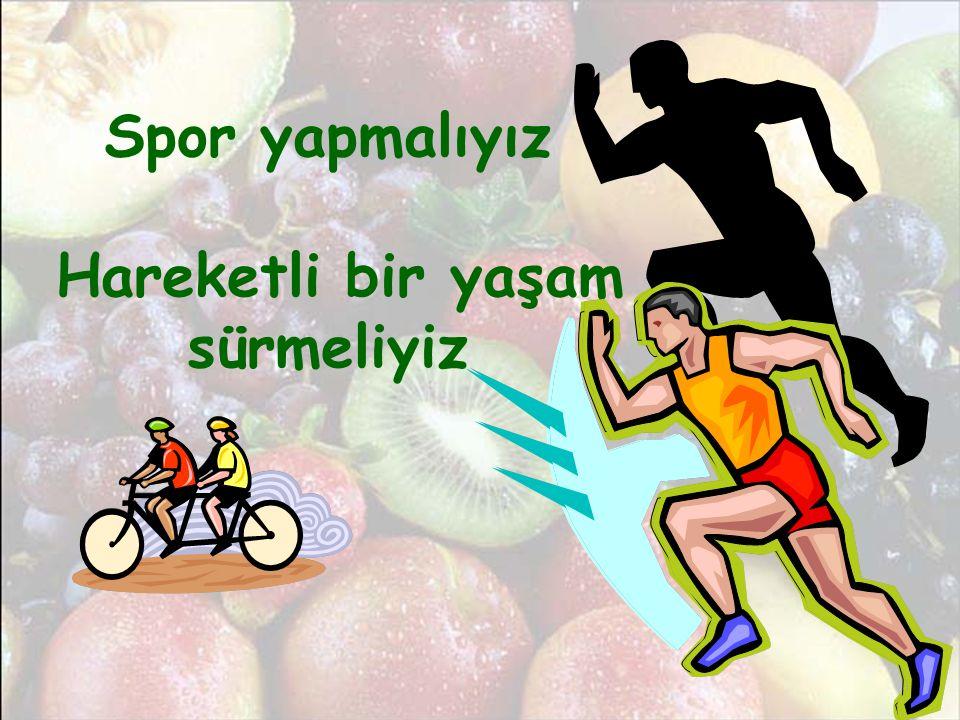 Spor yapmalıyız Hareketli bir yaşam sürmeliyiz