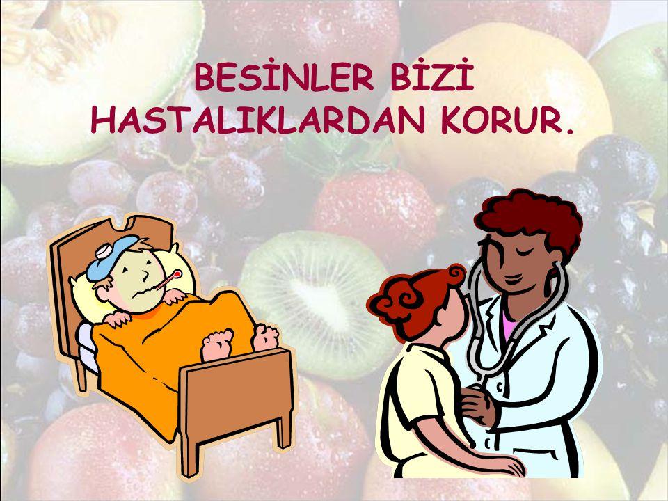 BESİNLER BİZİ HASTALIKLARDAN KORUR.