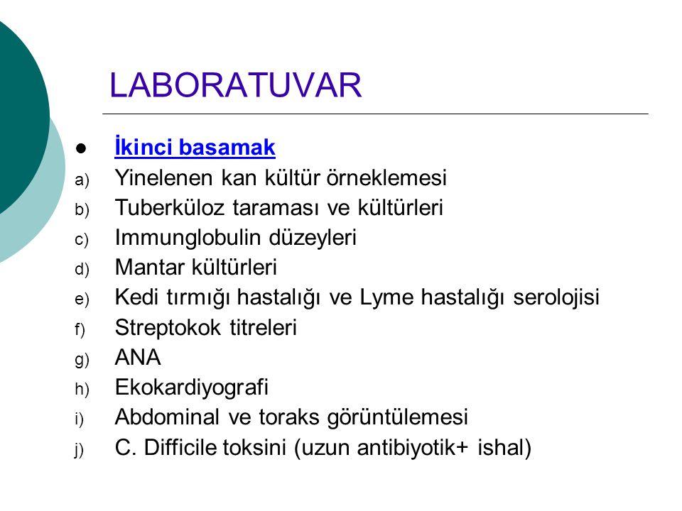 LABORATUVAR İkinci basamak a) Yinelenen kan kültür örneklemesi b) Tuberküloz taraması ve kültürleri c) Immunglobulin düzeyleri d) Mantar kültürleri e)