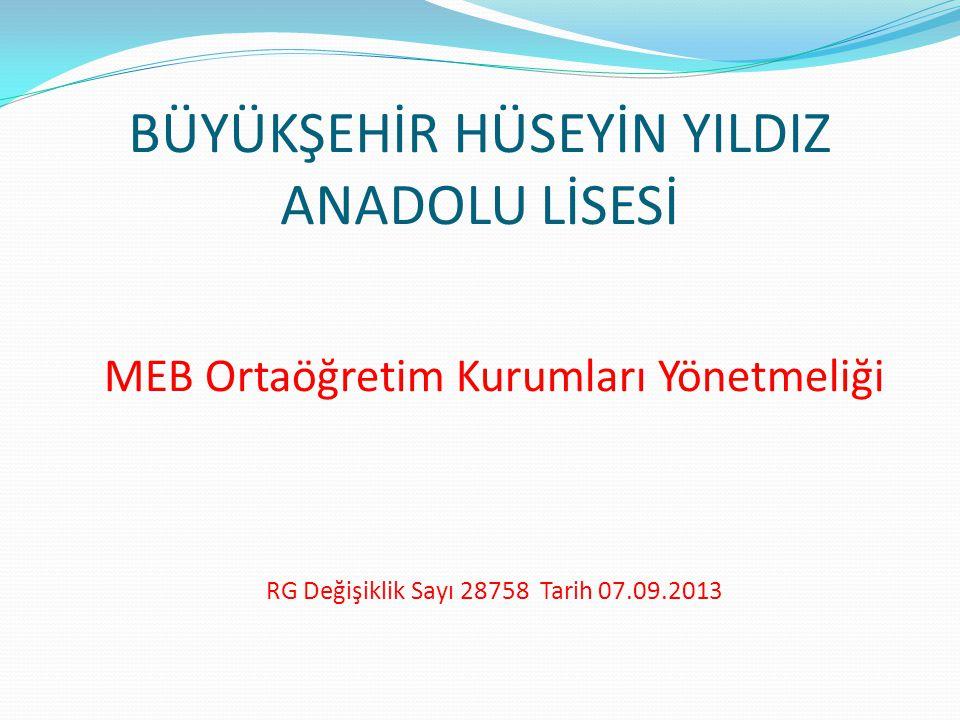 BÜYÜKŞEHİR HÜSEYİN YILDIZ ANADOLU LİSESİ MEB Ortaöğretim Kurumları Yönetmeliği RG Değişiklik Sayı 28758 Tarih 07.09.2013