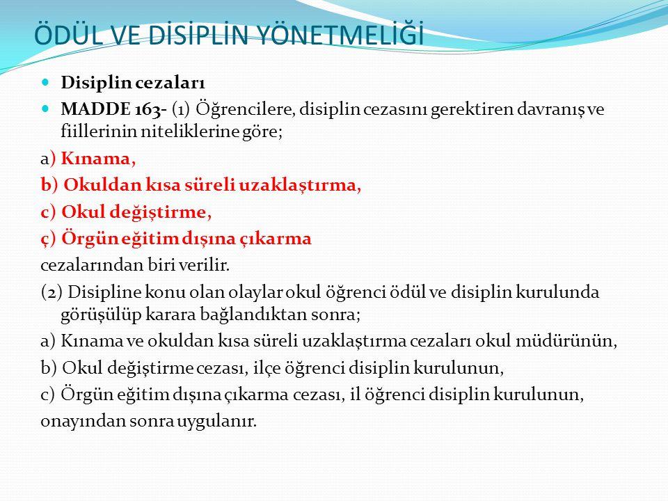 ÖDÜL VE DİSİPLİN YÖNETMELİĞİ Disiplin cezaları MADDE 163- (1) Öğrencilere, disiplin cezasını gerektiren davranış ve fiillerinin niteliklerine göre; a)