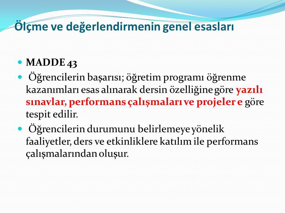 Ölçme ve değerlendirmenin genel esasları MADDE 43 Öğrencilerin başarısı; öğretim programı öğrenme kazanımları esas alınarak dersin özelliğine göre yaz