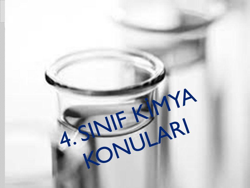 4. SINIF K İ MYA KONULARI
