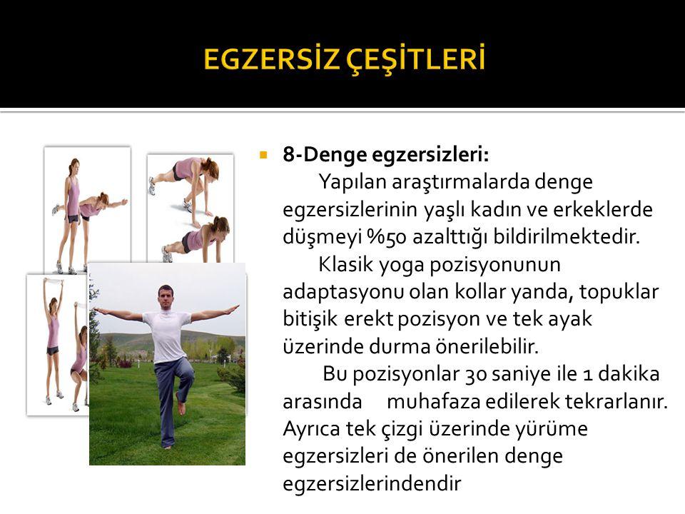  8-Denge egzersizleri: Yapılan araştırmalarda denge egzersizlerinin yaşlı kadın ve erkeklerde düşmeyi %50 azalttığı bildirilmektedir. Klasik yoga poz