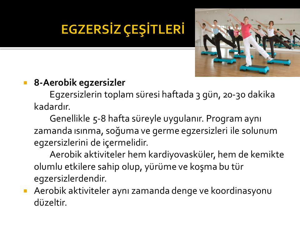  8-Aerobik egzersizler Egzersizlerin toplam süresi haftada 3 gün, 20-30 dakika kadardır. Genellikle 5-8 hafta süreyle uygulanır. Program aynı zamanda