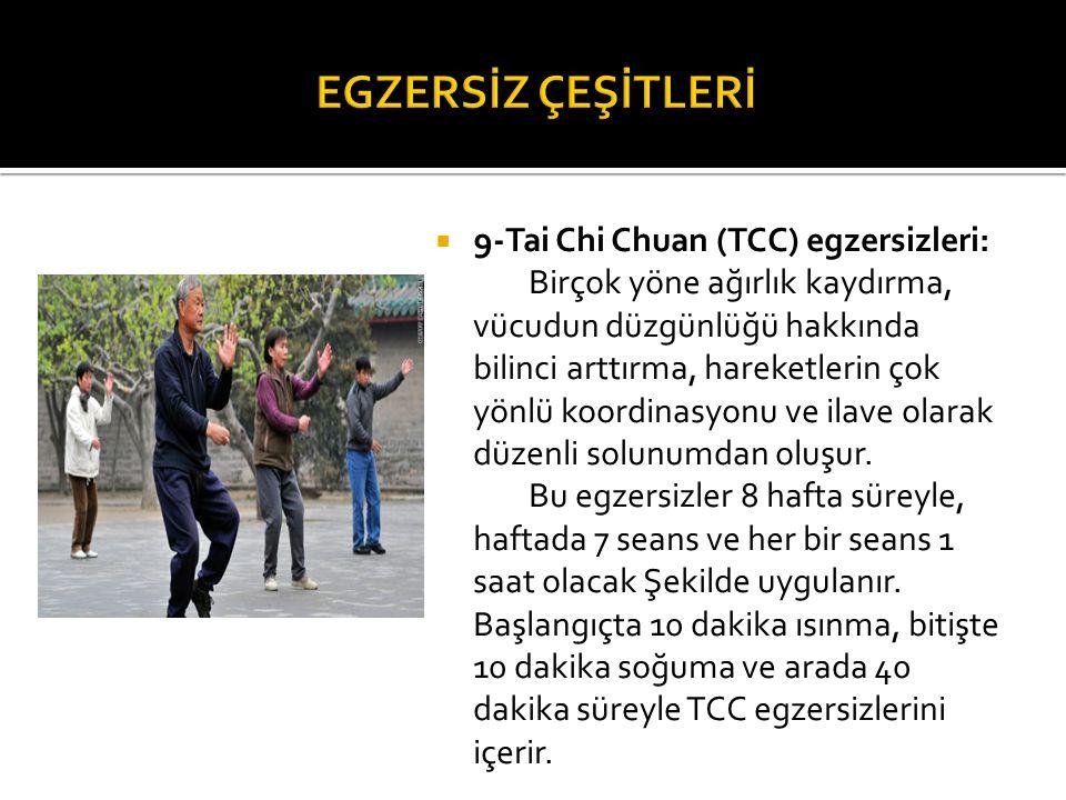  9-Tai Chi Chuan (TCC) egzersizleri: Birçok yöne ağırlık kaydırma, vücudun düzgünlüğü hakkında bilinci arttırma, hareketlerin çok yönlü koordinasyonu