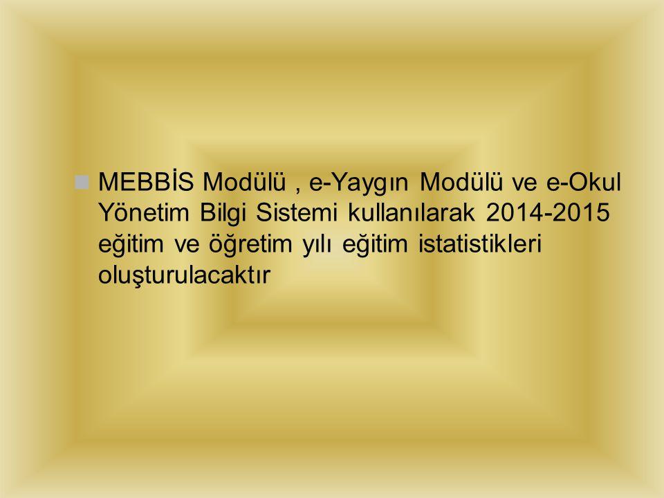 MEBBİS Modülü, e-Yaygın Modülü ve e-Okul Yönetim Bilgi Sistemi kullanılarak 2014-2015 eğitim ve öğretim yılı eğitim istatistikleri oluşturulacaktır