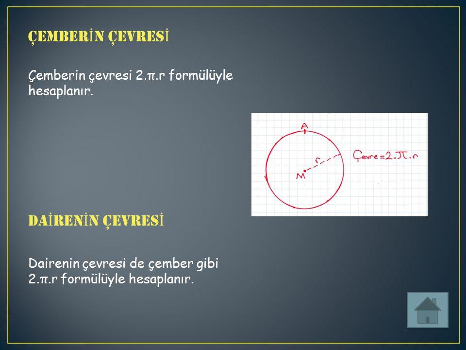 ÇEMBER İ N ÇEVRES İ Çemberin çevresi 2.π.r formülüyle hesaplanır.