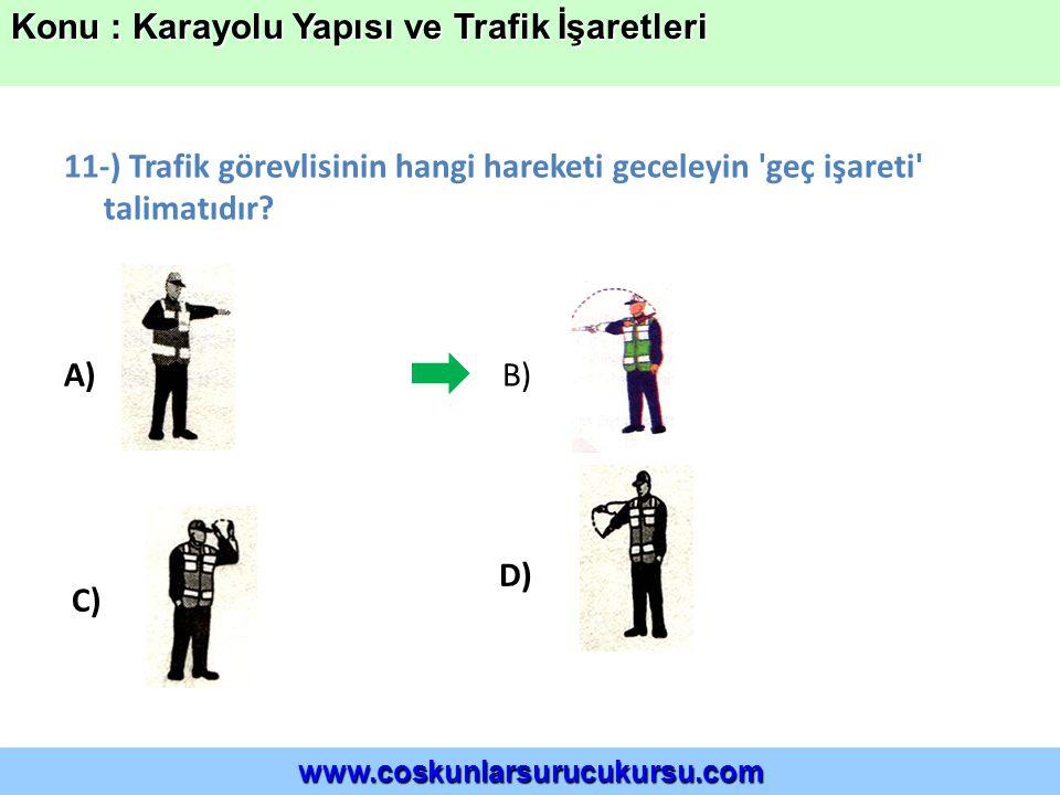 11-) Trafik görevlisinin hangi hareketi geceleyin geç işareti talimatıdır.