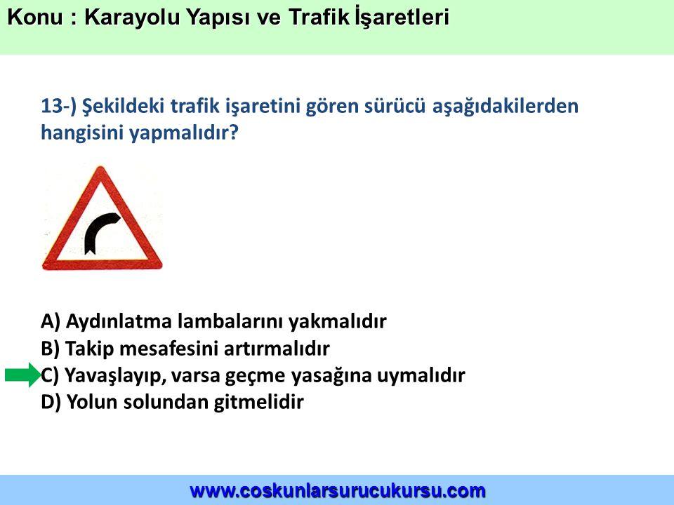 13-) Şekildeki trafik işaretini gören sürücü aşağıdakilerden hangisini yapmalıdır.