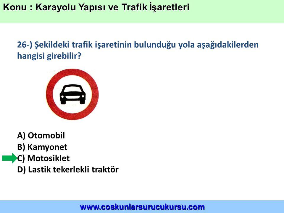 26-) Şekildeki trafik işaretinin bulunduğu yola aşağıdakilerden hangisi girebilir.