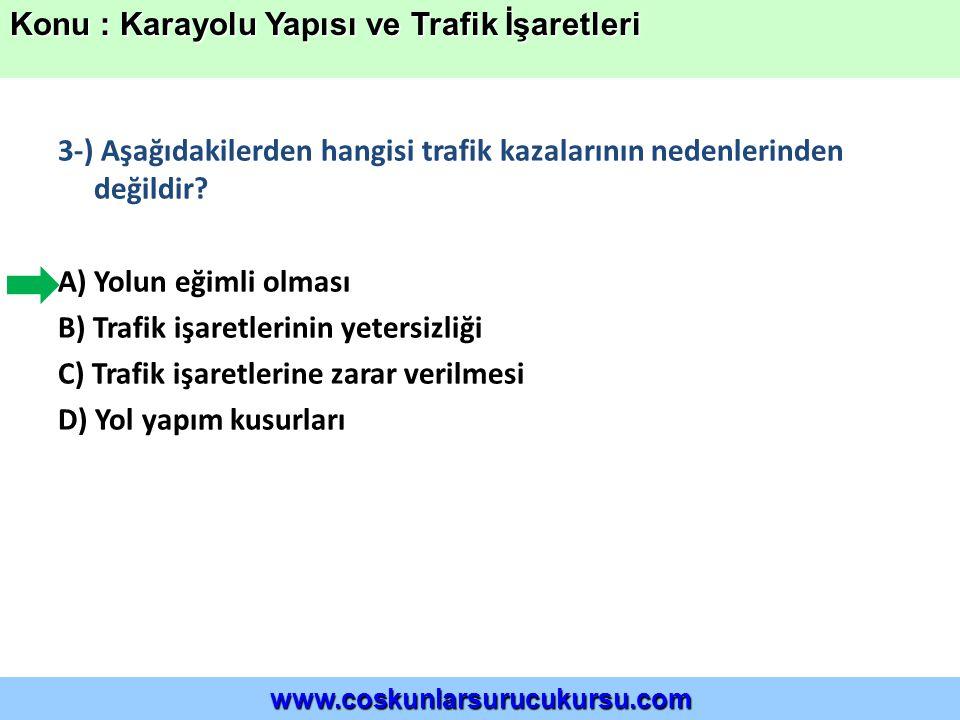 3-) Aşağıdakilerden hangisi trafik kazalarının nedenlerinden değildir.