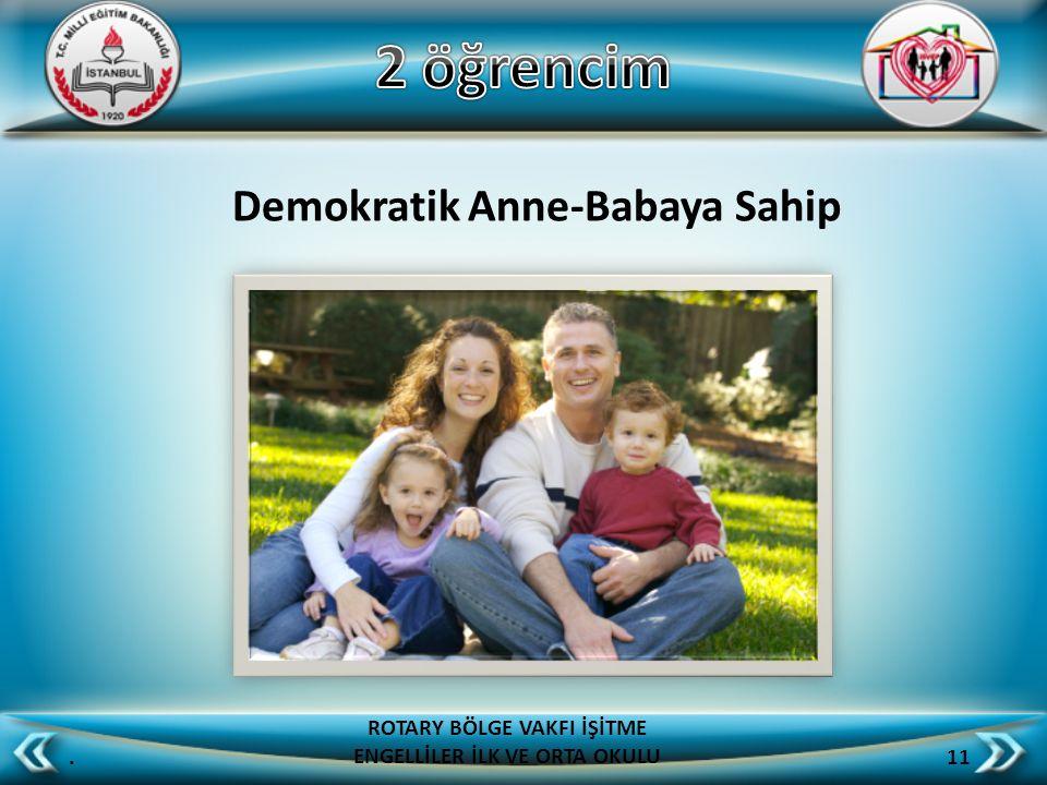 Demokratik Anne-Babaya Sahip. 11 ROTARY BÖLGE VAKFI İŞİTME ENGELLİLER İLK VE ORTA OKULU