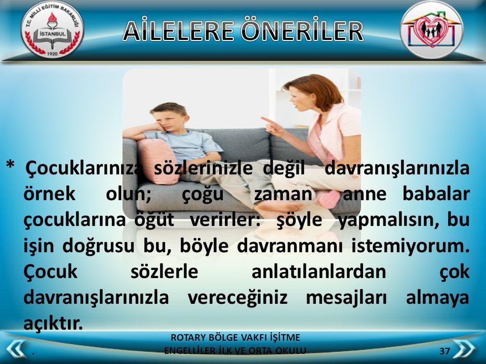 * Çocuklarınıza sözlerinizle değil davranışlarınızla örnek olun; çoğu zaman anne babalar çocuklarına öğüt verirler: şöyle yapmalısın, bu işin doğrusu