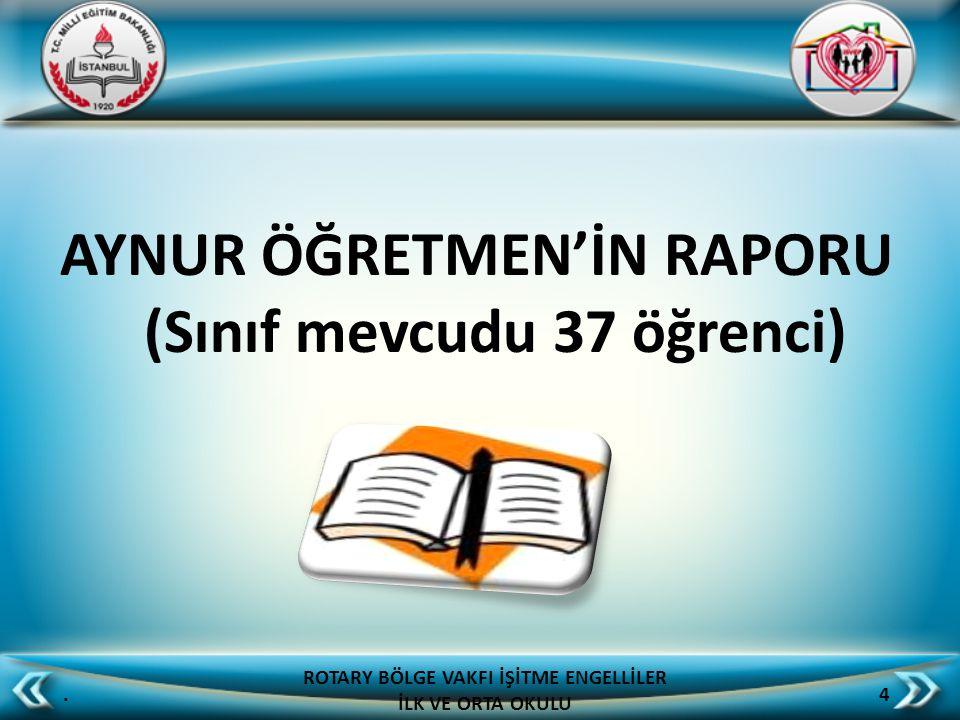 AYNUR ÖĞRETMEN'İN RAPORU (Sınıf mevcudu 37 öğrenci).