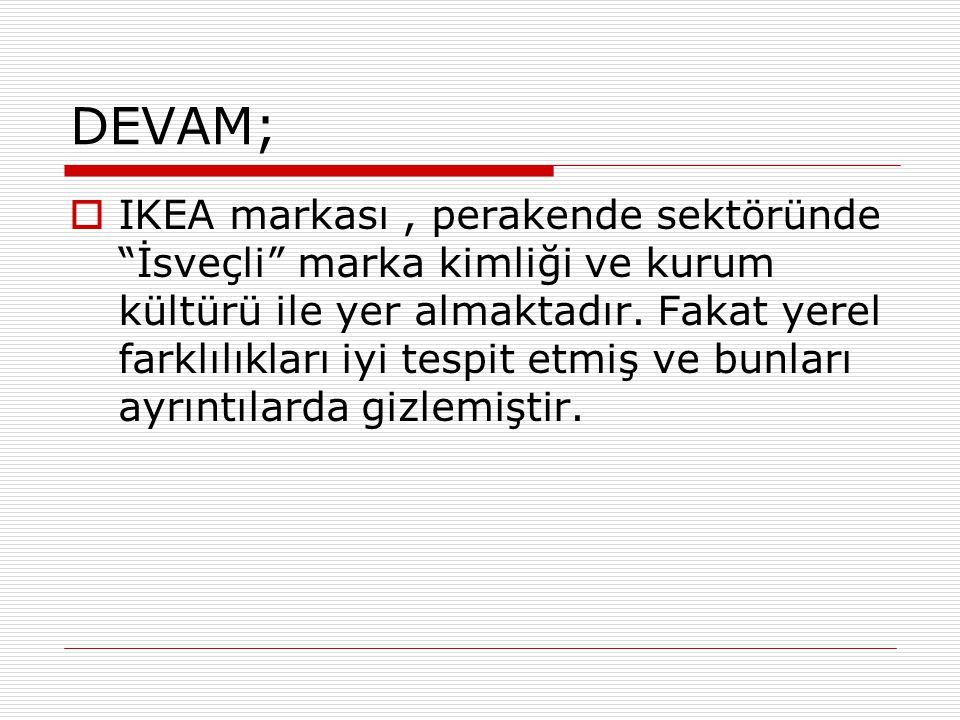 """DEVAM;  IKEA markası, perakende sektöründe """"İsveçli"""" marka kimliği ve kurum kültürü ile yer almaktadır. Fakat yerel farklılıkları iyi tespit etmiş ve"""