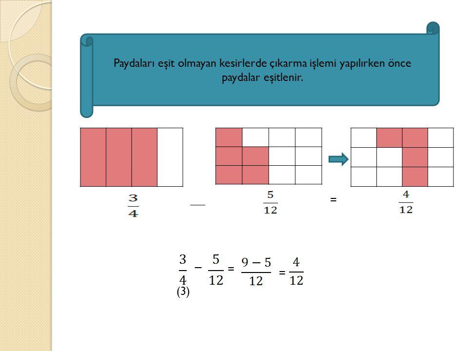 Paydaları eşit olmayan kesirlerde çıkarma işlemi yapılırken önce paydalar eşitlenir. = _ (3) = =