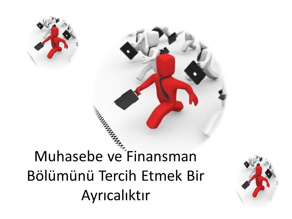 Muhasebe ve Finansman Bölümünü Tercih Etmek Bir Ayrıcalıktır