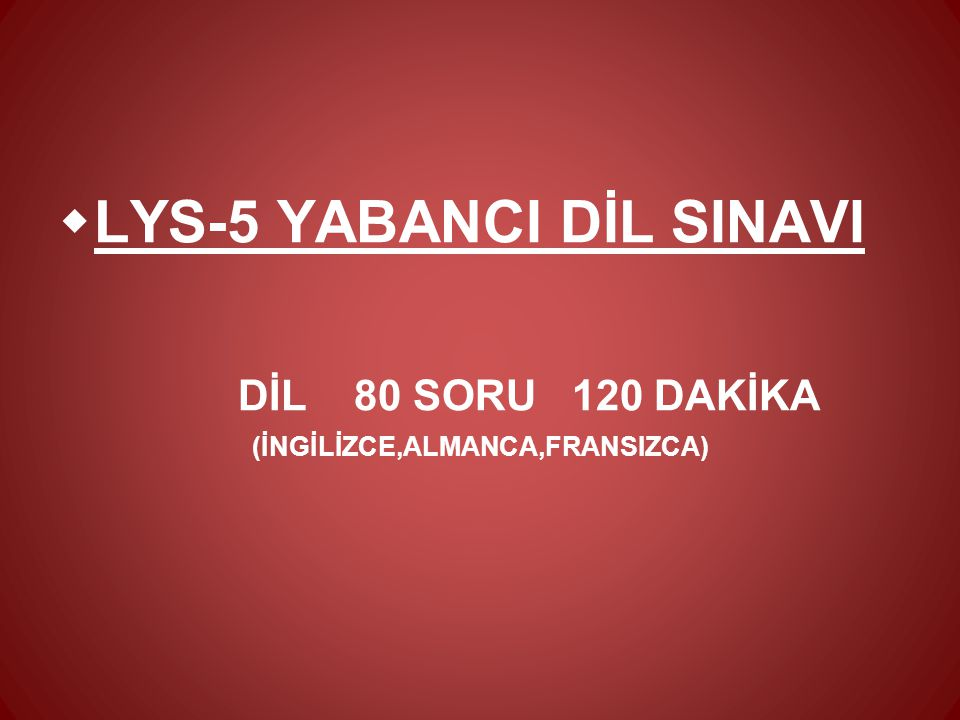  LYS-5 YABANCI DİL SINAVI DİL 80 SORU 120 DAKİKA (İNGİLİZCE,ALMANCA,FRANSIZCA)