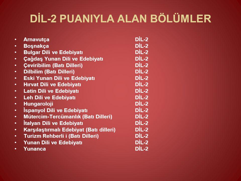 DİL-2 PUANIYLA ALAN BÖLÜMLER Arnavutça DİL-2 Boşnakça DİL-2 Bulgar Dili ve Edebiyatı DİL-2 Çağdaş Yunan Dili ve Edebiyatı DİL-2 Çeviribilim (Batı Dill