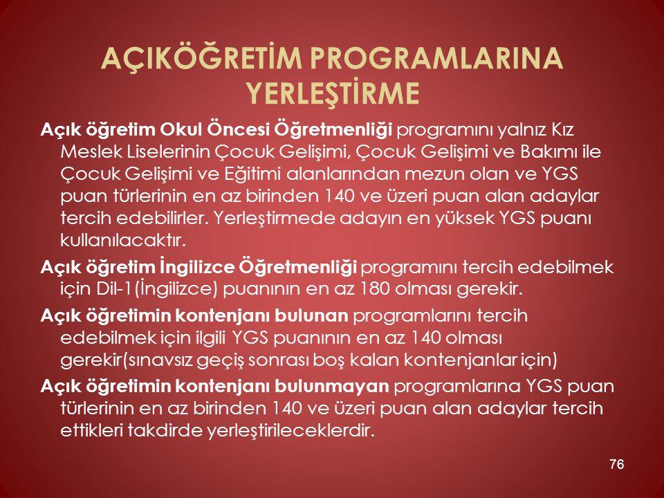AÇIKÖĞRETİM PROGRAMLARINA YERLEŞTİRME Açık öğretim Okul Öncesi Öğretmenliği programını yalnız Kız Meslek Liselerinin Çocuk Gelişimi, Çocuk Gelişimi ve