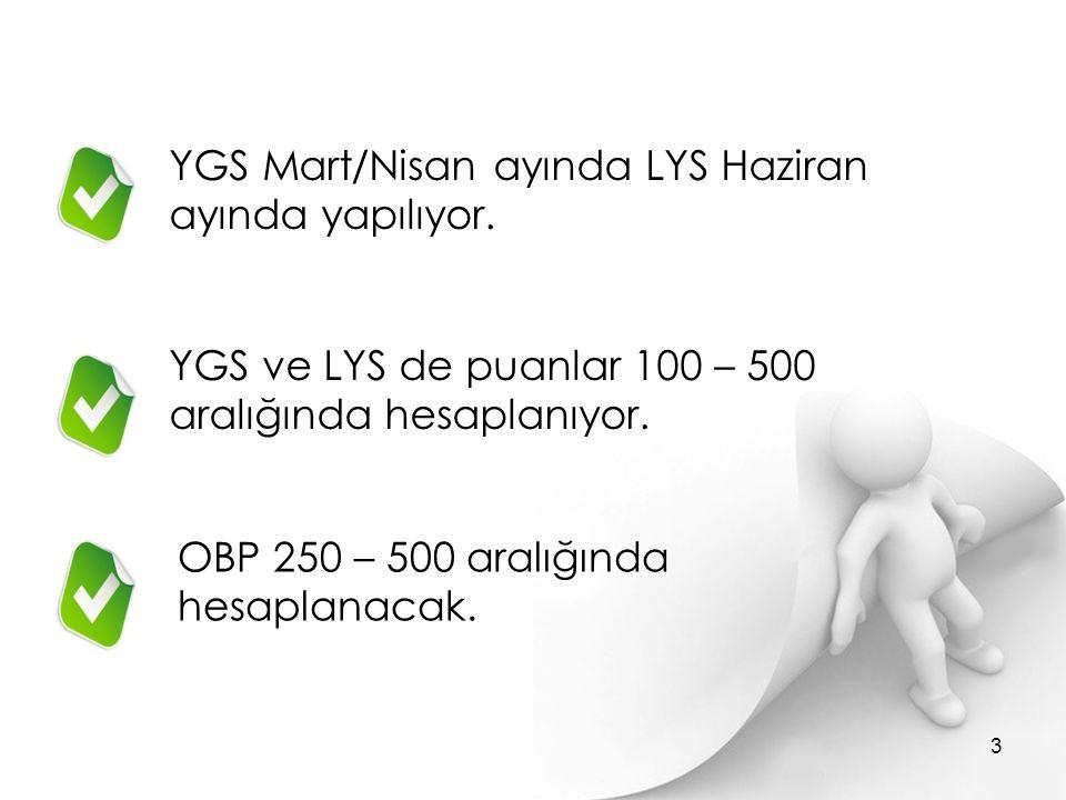 YGS Mart/Nisan ayında LYS Haziran ayında yapılıyor. YGS ve LYS de puanlar 100 – 500 aralığında hesaplanıyor. OBP 250 – 500 aralığında hesaplanacak. 3