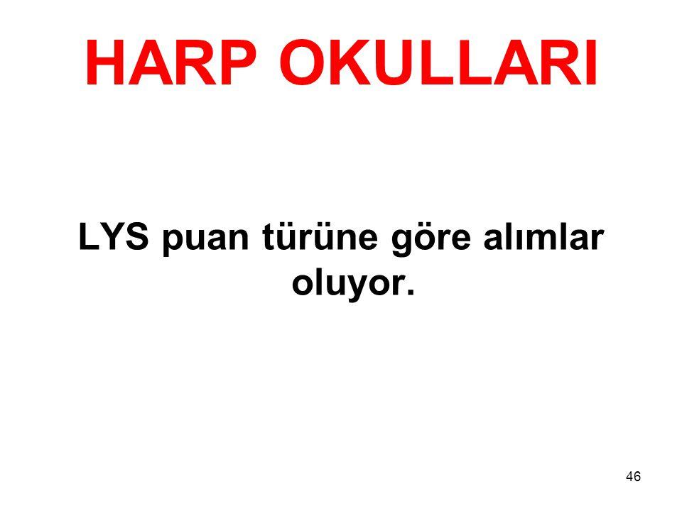 HARP OKULLARI LYS puan türüne göre alımlar oluyor. 46