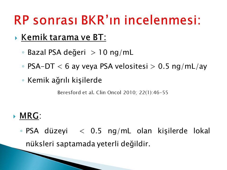  Kemik tarama ve BT: ◦ Bazal PSA değeri > 10 ng/mL ◦ PSA-DT 0.5 ng/mL/ay ◦ Kemik ağrılı kişilerde Beresford et al. Clin Oncol 2010; 22(1):46-55  MRG