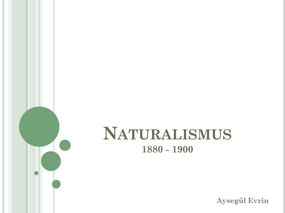 N ATURALISMUS 1880 - 1900 Aysegül Evrin