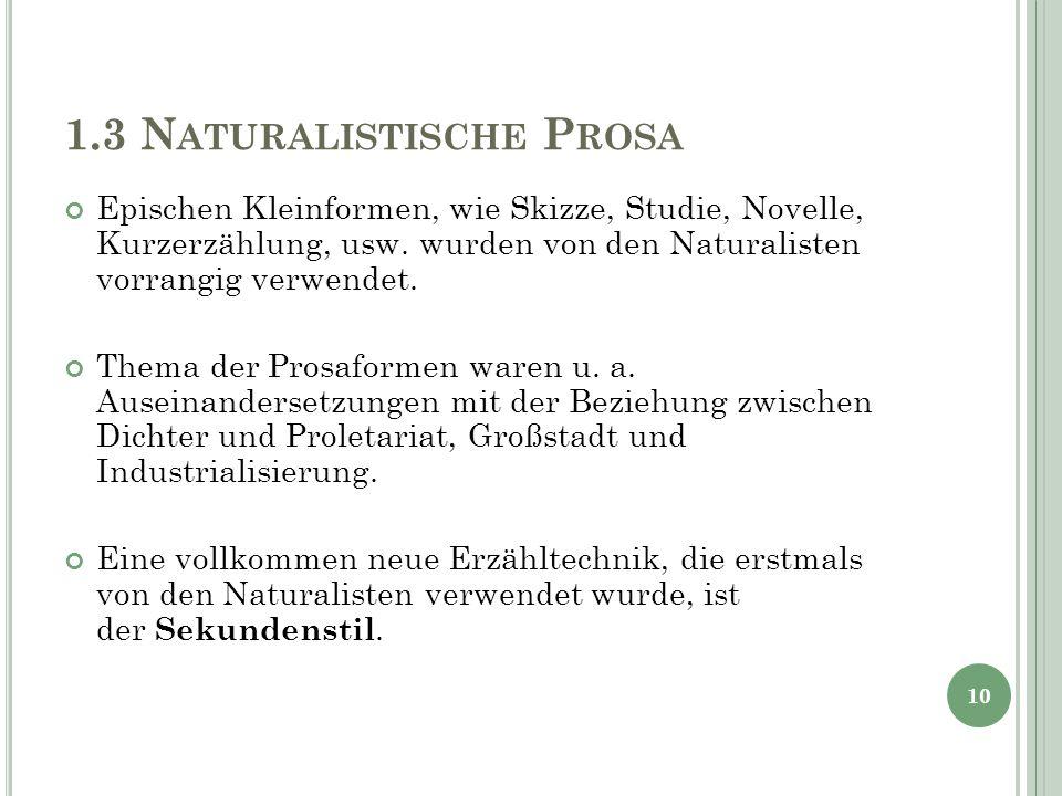 1.3 N ATURALISTISCHE P ROSA Epischen Kleinformen, wie Skizze, Studie, Novelle, Kurzerzählung, usw. wurden von den Naturalisten vorrangig verwendet. Th
