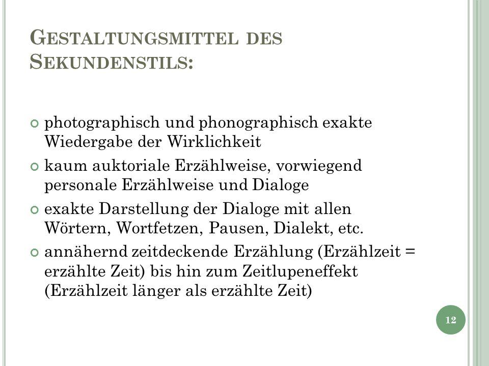 G ESTALTUNGSMITTEL DES S EKUNDENSTILS : photographisch und phonographisch exakte Wiedergabe der Wirklichkeit kaum auktoriale Erzählweise, vorwiegend p