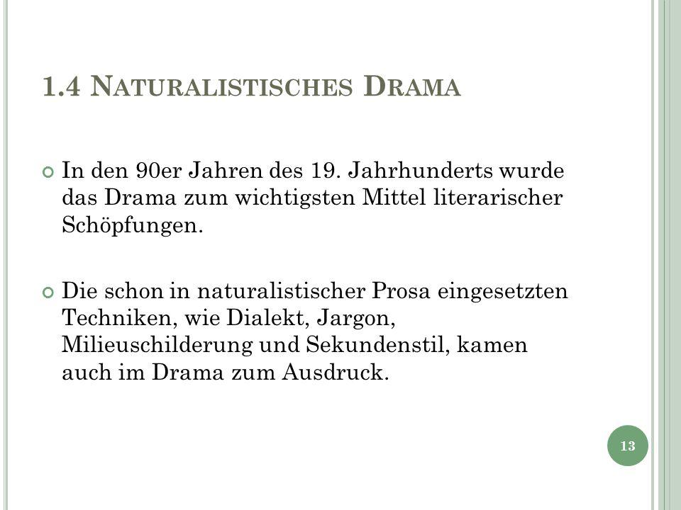 1.4 N ATURALISTISCHES D RAMA In den 90er Jahren des 19. Jahrhunderts wurde das Drama zum wichtigsten Mittel literarischer Schöpfungen. Die schon in na