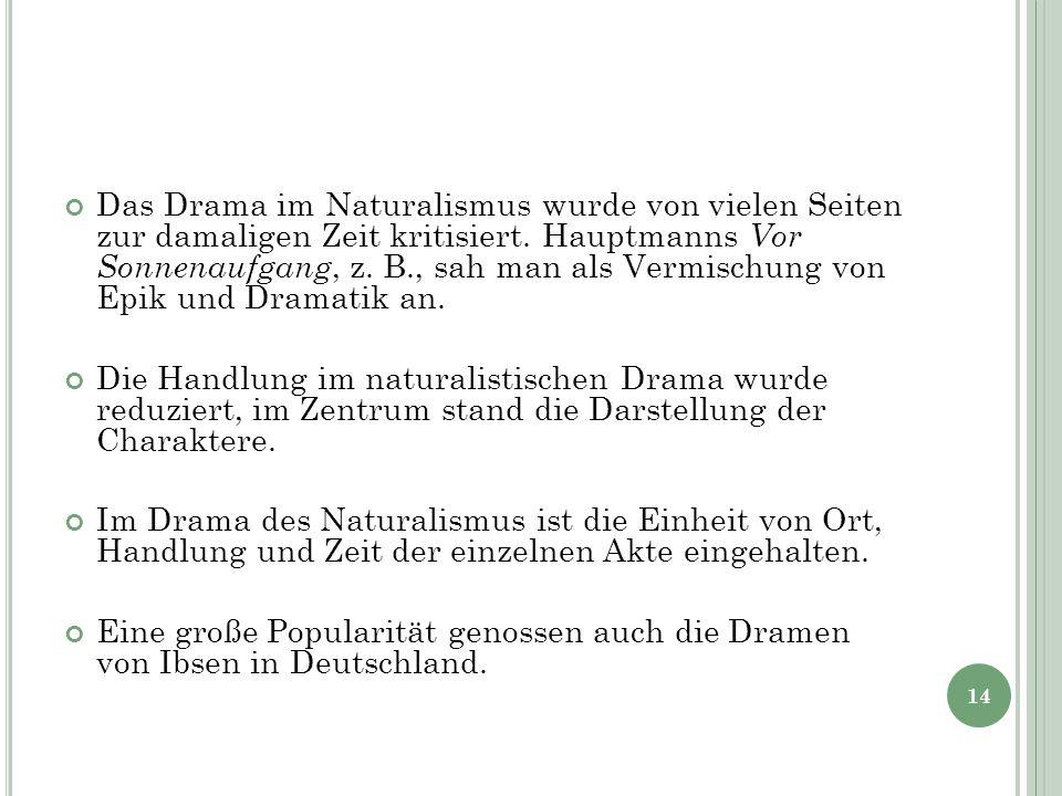 Das Drama im Naturalismus wurde von vielen Seiten zur damaligen Zeit kritisiert. Hauptmanns Vor Sonnenaufgang, z. B., sah man als Vermischung von Epik