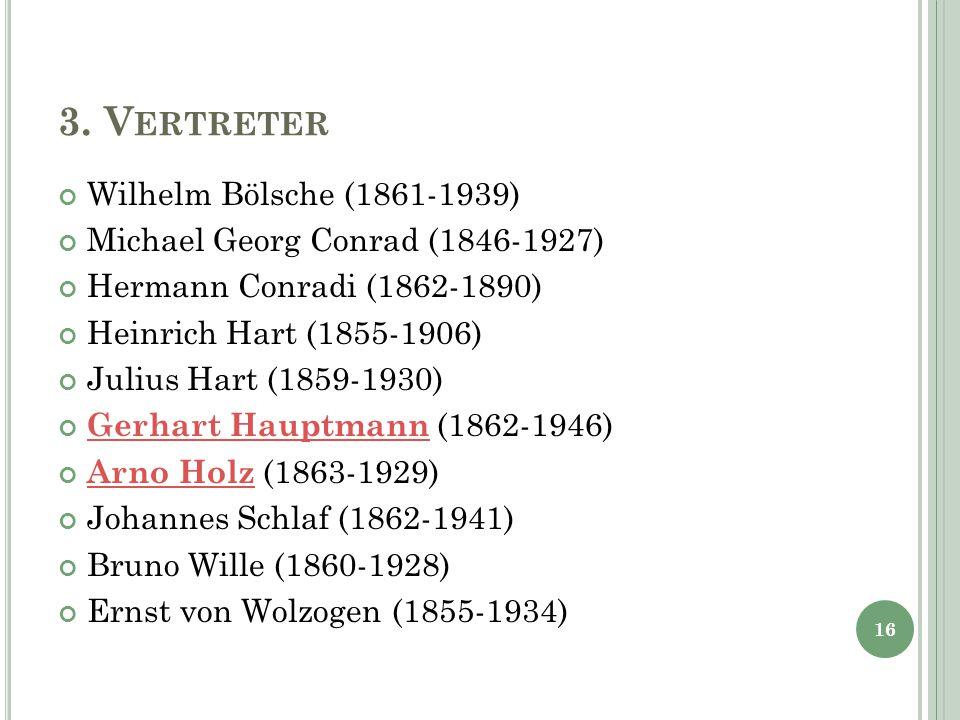 3. V ERTRETER Wilhelm Bölsche (1861-1939) Michael Georg Conrad (1846-1927) Hermann Conradi (1862-1890) Heinrich Hart (1855-1906) Julius Hart (1859-193