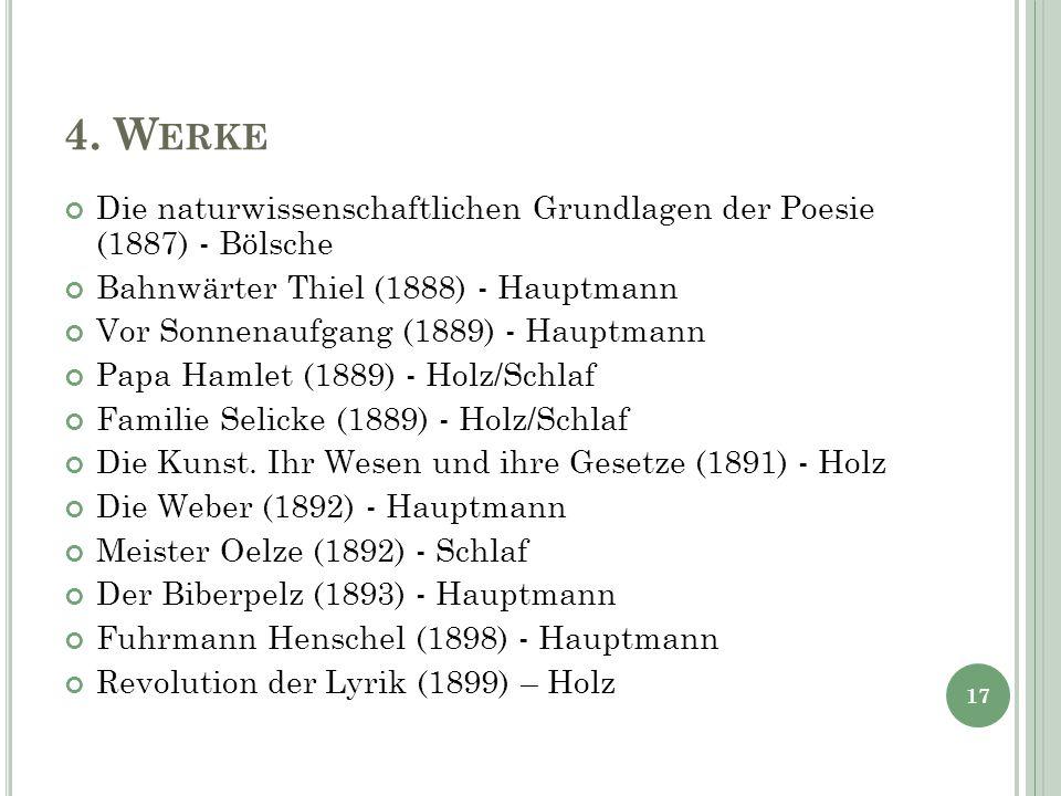 4. W ERKE Die naturwissenschaftlichen Grundlagen der Poesie (1887) - Bölsche Bahnwärter Thiel (1888) - Hauptmann Vor Sonnenaufgang (1889) - Hauptmann