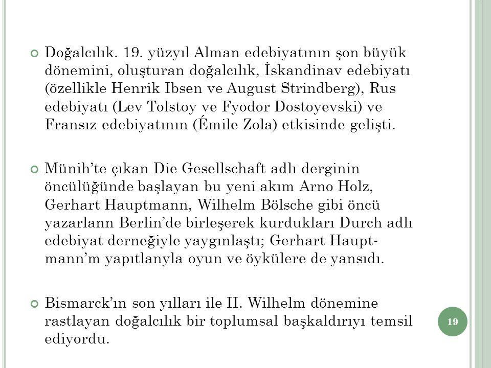 Doğalcılık. 19. yüzyıl Alman edebiyatının şon büyük dönemini, oluşturan doğalcılık, İskandinav edebiyatı (özellikle Henrik Ibsen ve August Strindberg)