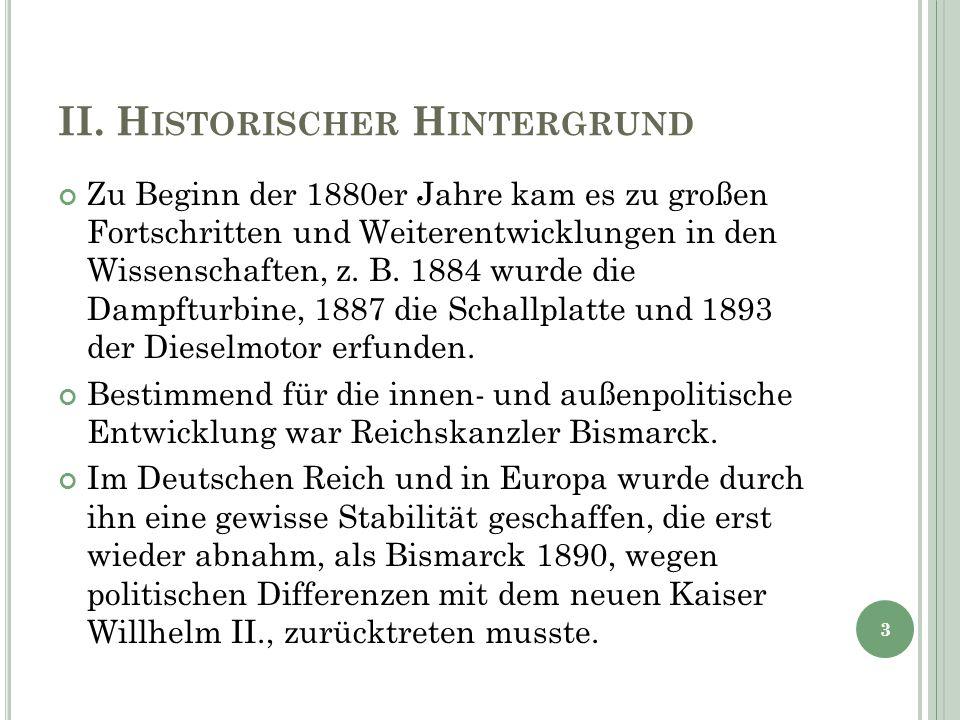 II. H ISTORISCHER H INTERGRUND Zu Beginn der 1880er Jahre kam es zu großen Fortschritten und Weiterentwicklungen in den Wissenschaften, z. B. 1884 wur