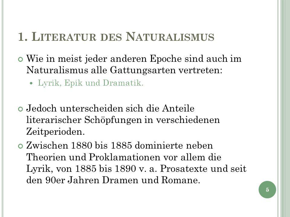 1. L ITERATUR DES N ATURALISMUS Wie in meist jeder anderen Epoche sind auch im Naturalismus alle Gattungsarten vertreten: Lyrik, Epik und Dramatik. Je