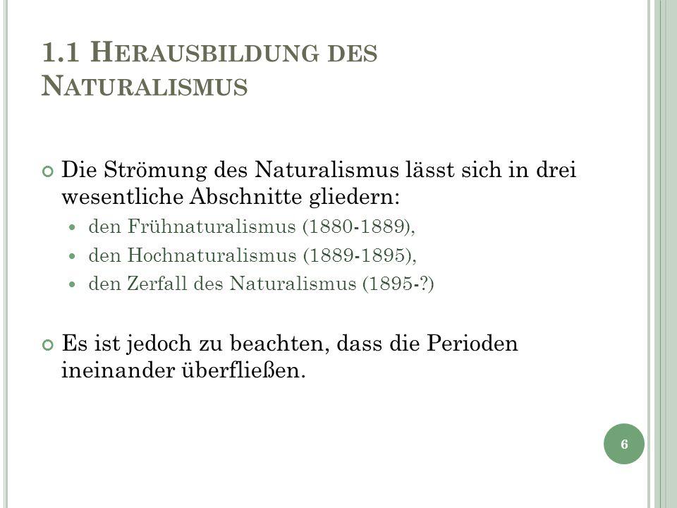 1.1 H ERAUSBILDUNG DES N ATURALISMUS Die Strömung des Naturalismus lässt sich in drei wesentliche Abschnitte gliedern: den Frühnaturalismus (1880-1889