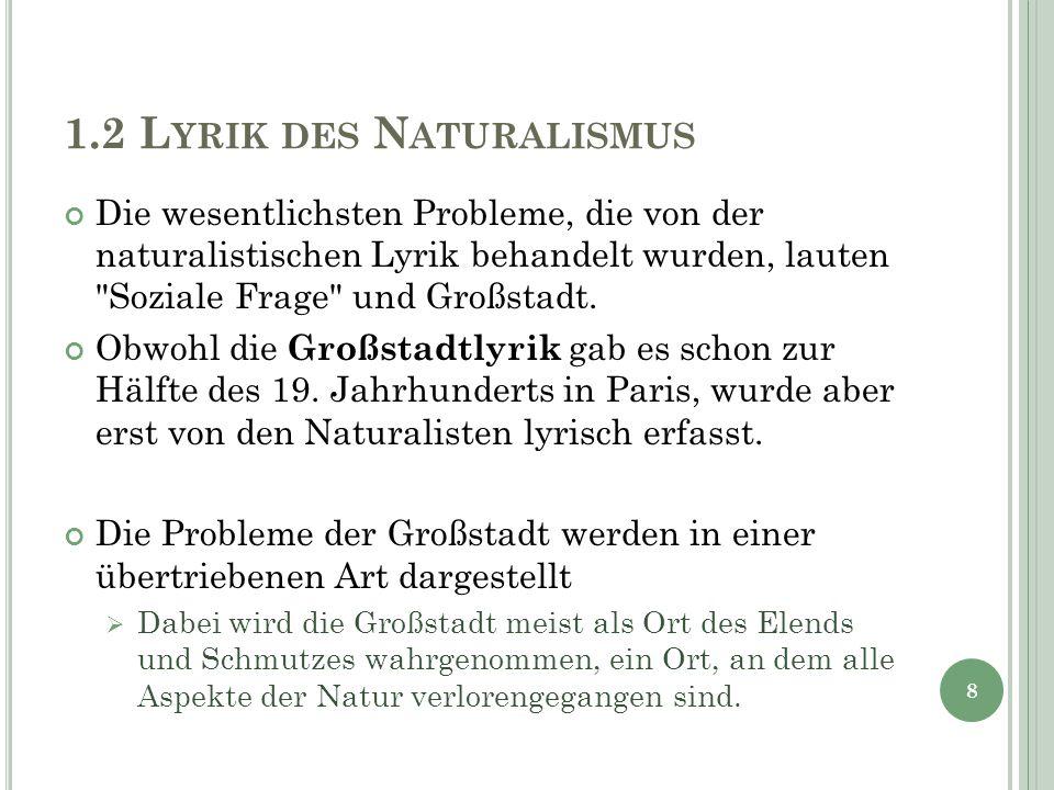 1.2 L YRIK DES N ATURALISMUS Die wesentlichsten Probleme, die von der naturalistischen Lyrik behandelt wurden, lauten