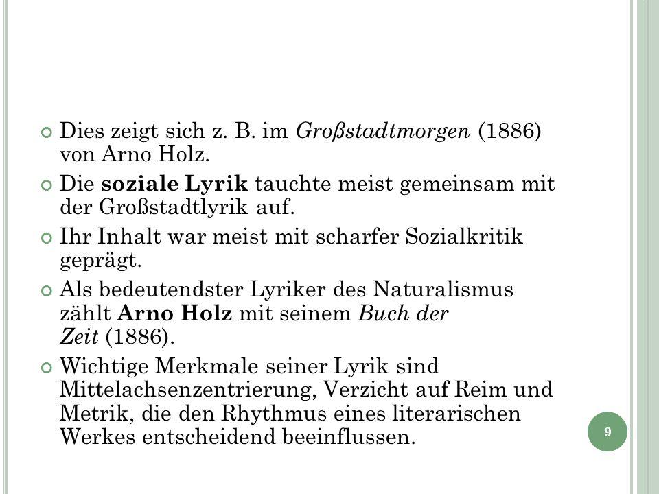Dies zeigt sich z. B. im Großstadtmorgen (1886) von Arno Holz. Die soziale Lyrik tauchte meist gemeinsam mit der Großstadtlyrik auf. Ihr Inhalt war me