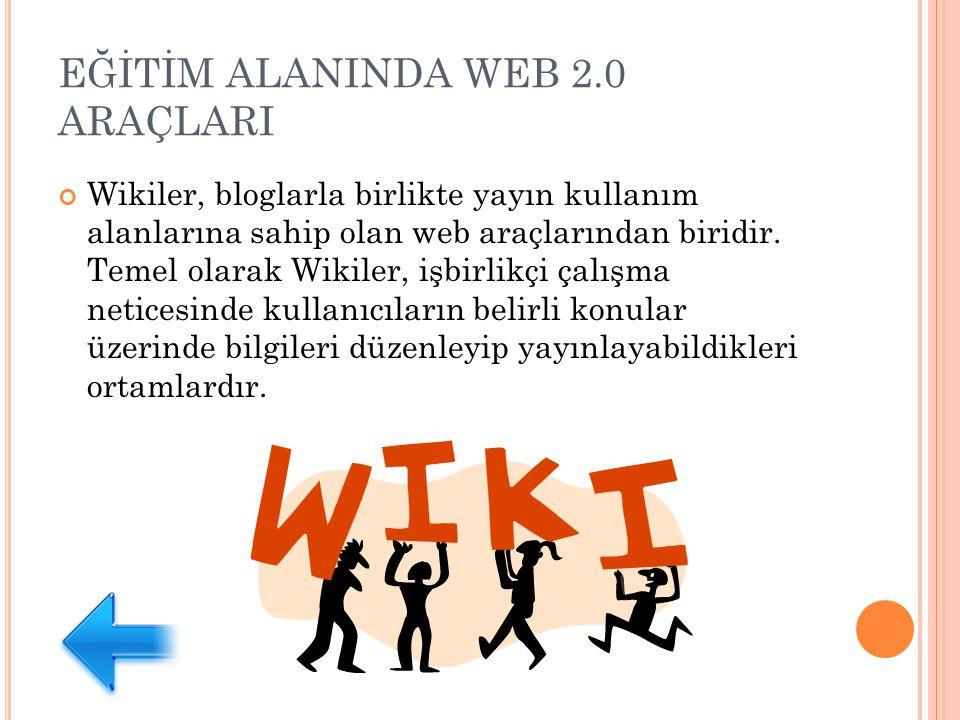 EĞİTİM ALANINDA WEB 2.0 ARAÇLARI Wikiler, bloglarla birlikte yayın kullanım alanlarına sahip olan web araçlarından biridir.