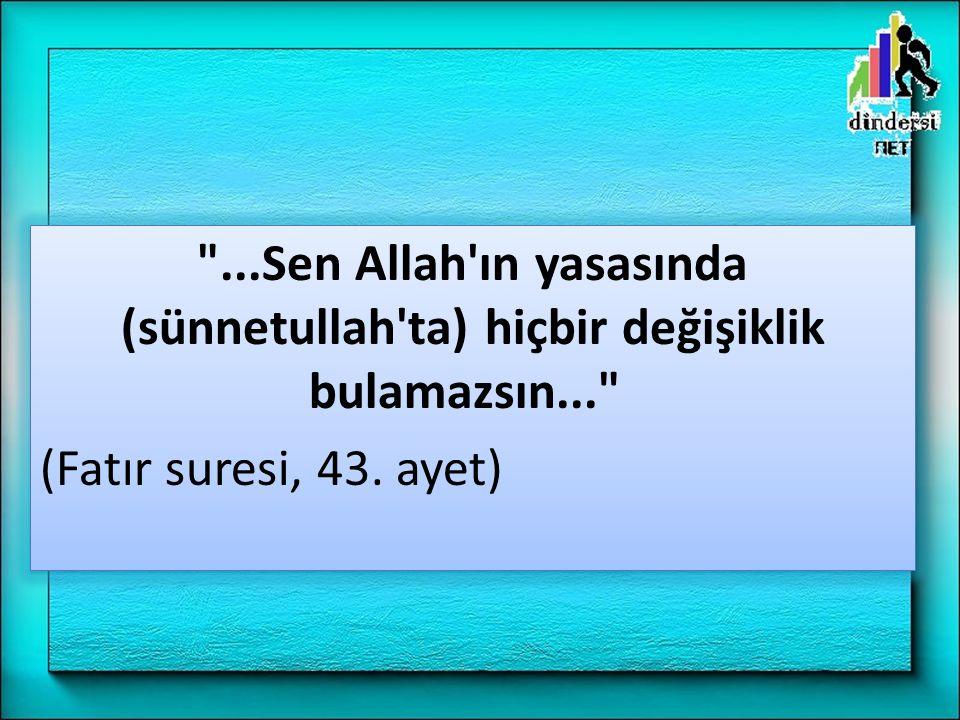 ...Sen Allah ın yasasında (sünnetullah ta) hiçbir değişiklik bulamazsın... (Fatır suresi, 43.