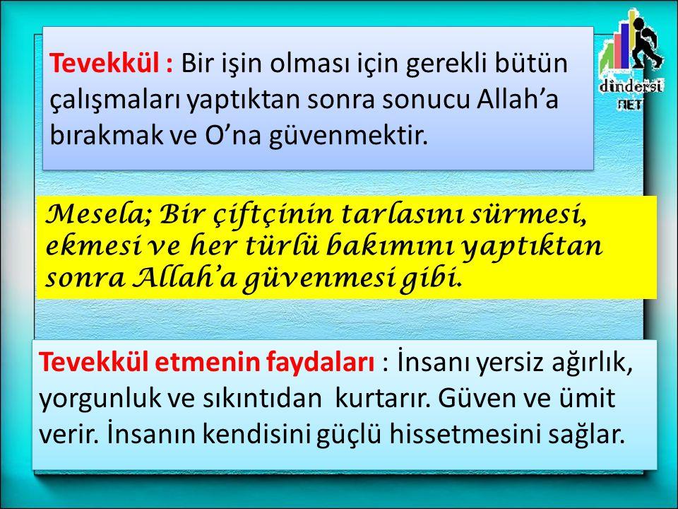 Tevekkül : Bir işin olması için gerekli bütün çalışmaları yaptıktan sonra sonucu Allah'a bırakmak ve O'na güvenmektir. Tevekkül etmenin faydaları : İn