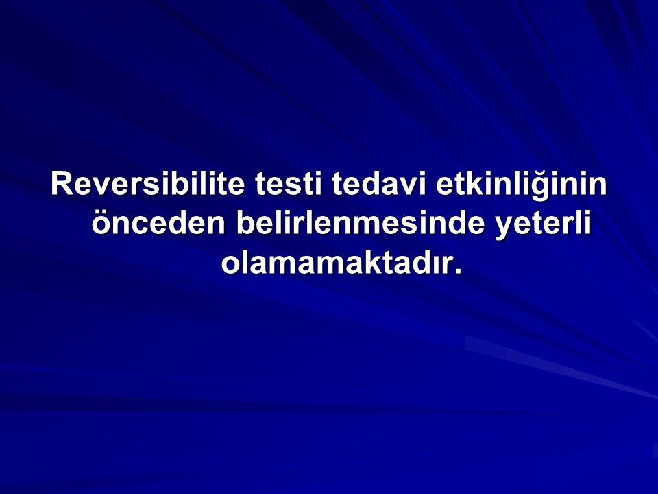 Reversibilite testi tedavi etkinliğinin önceden belirlenmesinde yeterli olamamaktadır.